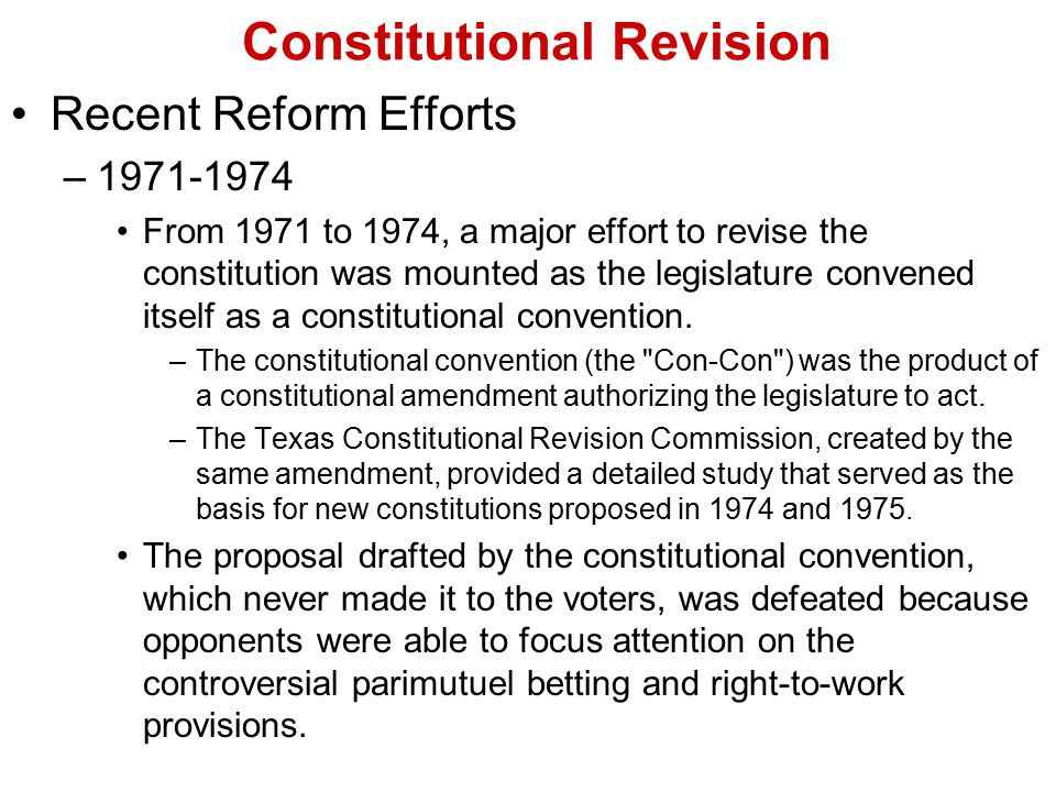 Constitutional Revision Recent Reform Efforts –1971-1974 From 1971 to 1974, a major effort to revise the constitution was mounted as the legislature c