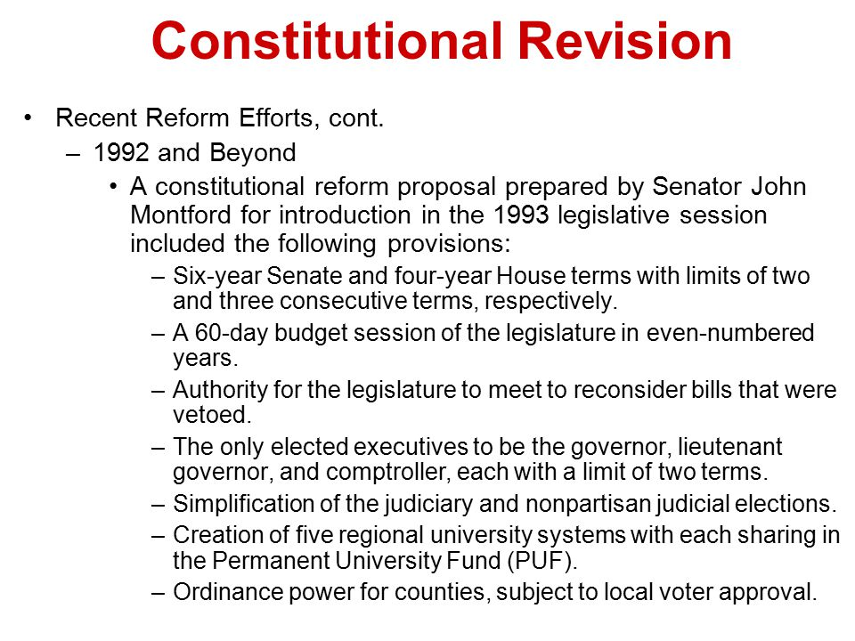 Constitutional Revision Recent Reform Efforts, cont. –1992 and Beyond A constitutional reform proposal prepared by Senator John Montford for introduct