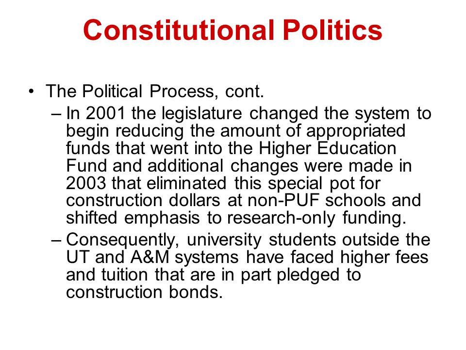 Constitutional Politics The Political Process, cont. –In 2001 the legislature changed the system to begin reducing the amount of appropriated funds th