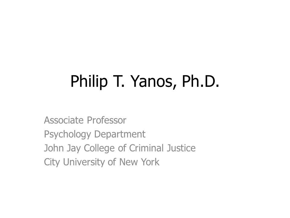 Philip T. Yanos, Ph.D. Associate Professor Psychology Department John Jay College of Criminal Justice City University of New York