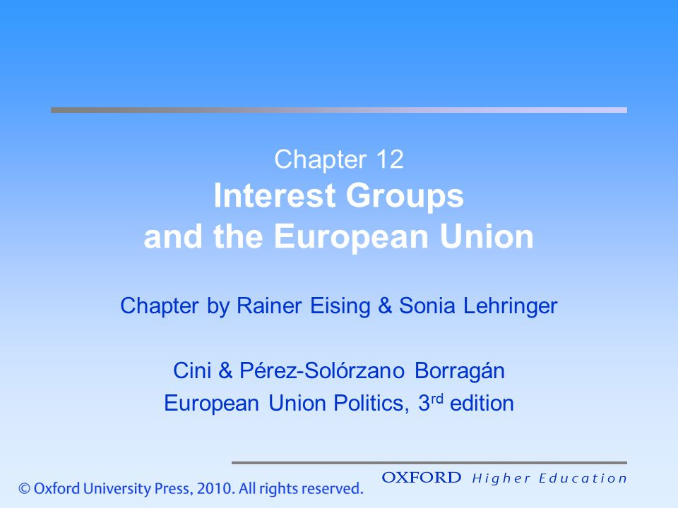 Lecture Plan Institutional setting EU democracy and civil society Regulation European and national interest groups Europeanization of domestic interests Chapter 12 Slide 2