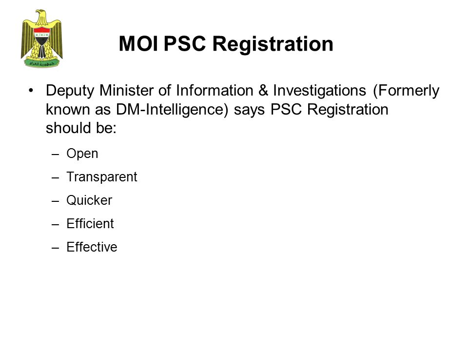 MOI PSC Registration Deputy Minister of Information & Investigations (Formerly known as DM-Intelligence) says PSC Registration should be: –Open –Transparent –Quicker –Efficient –Effective