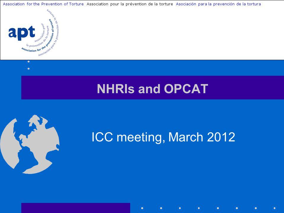 NHRIs and OPCAT ICC meeting, March 2012 Association for the Prevention of Torture Association pour la prévention de la torture Asociación para la prevención de la tortura