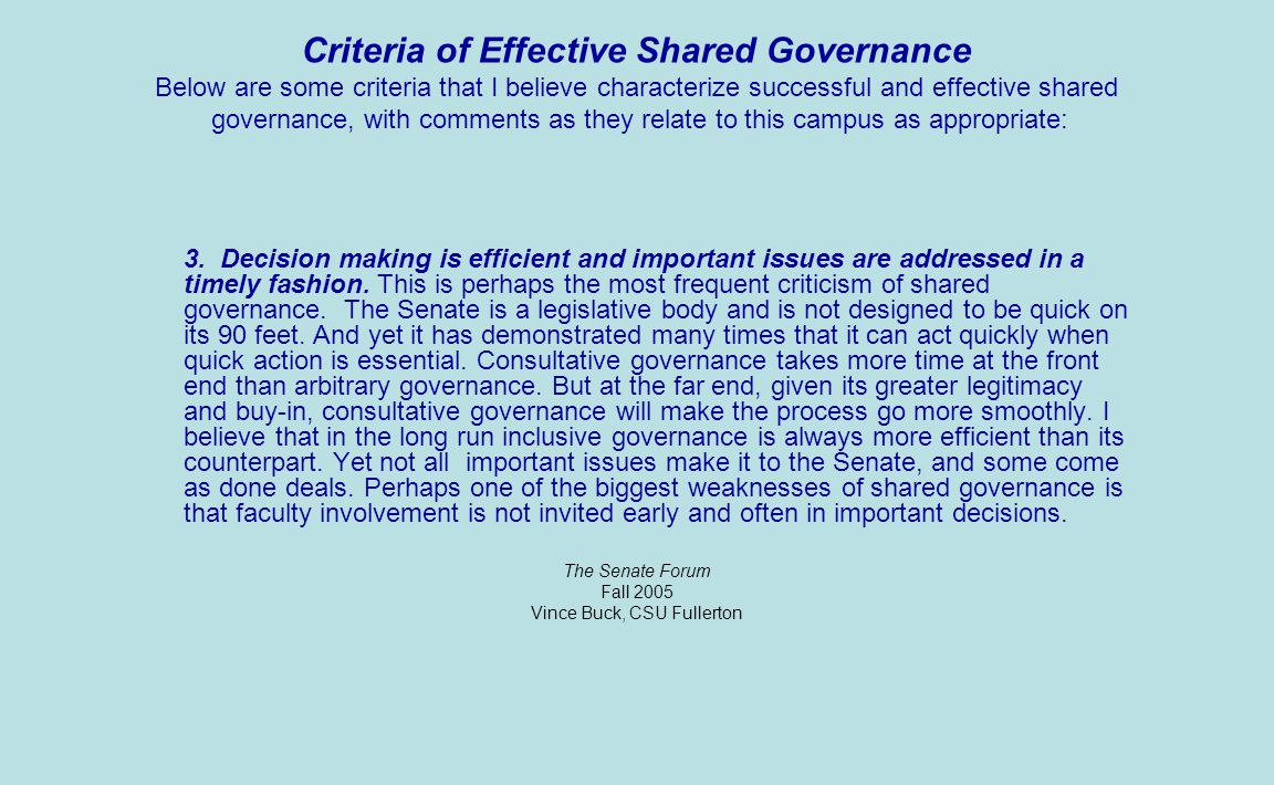 Criteria of Effective Shared Governance Below are some criteria that I believe characterize successful and effective shared governance, with comments as they relate to this campus as appropriate: 2.