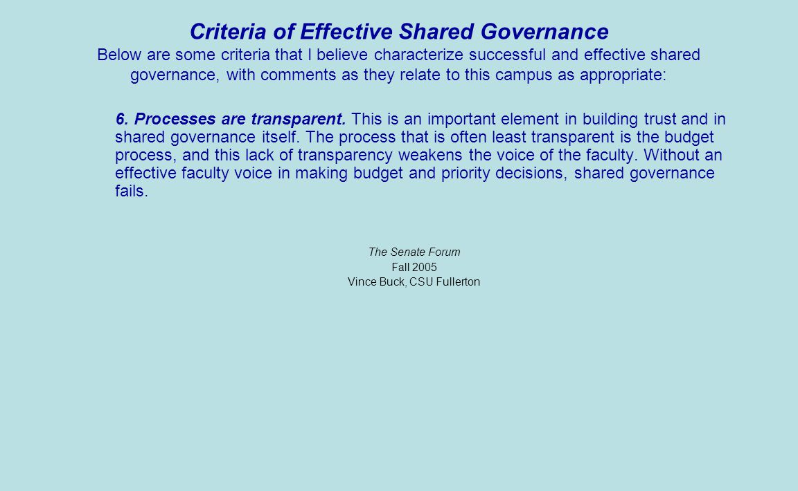 Criteria of Effective Shared Governance Below are some criteria that I believe characterize successful and effective shared governance, with comments as they relate to this campus as appropriate: 6.