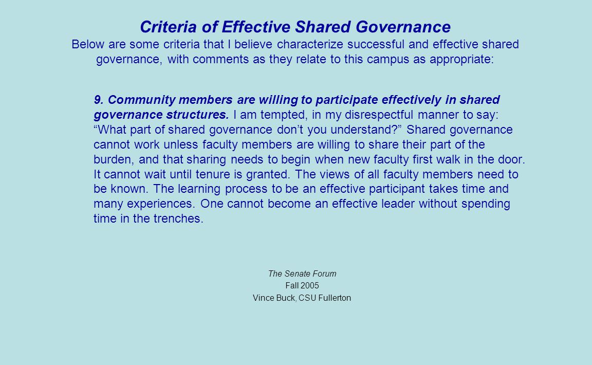 Criteria of Effective Shared Governance Below are some criteria that I believe characterize successful and effective shared governance, with comments as they relate to this campus as appropriate: 9.
