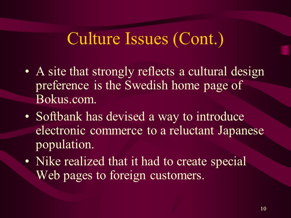 10 Culture Issues (Cont.) A site that strongly reflects a cultural design preference is the Swedish home page of Bokus.com. Softbank has devised a way