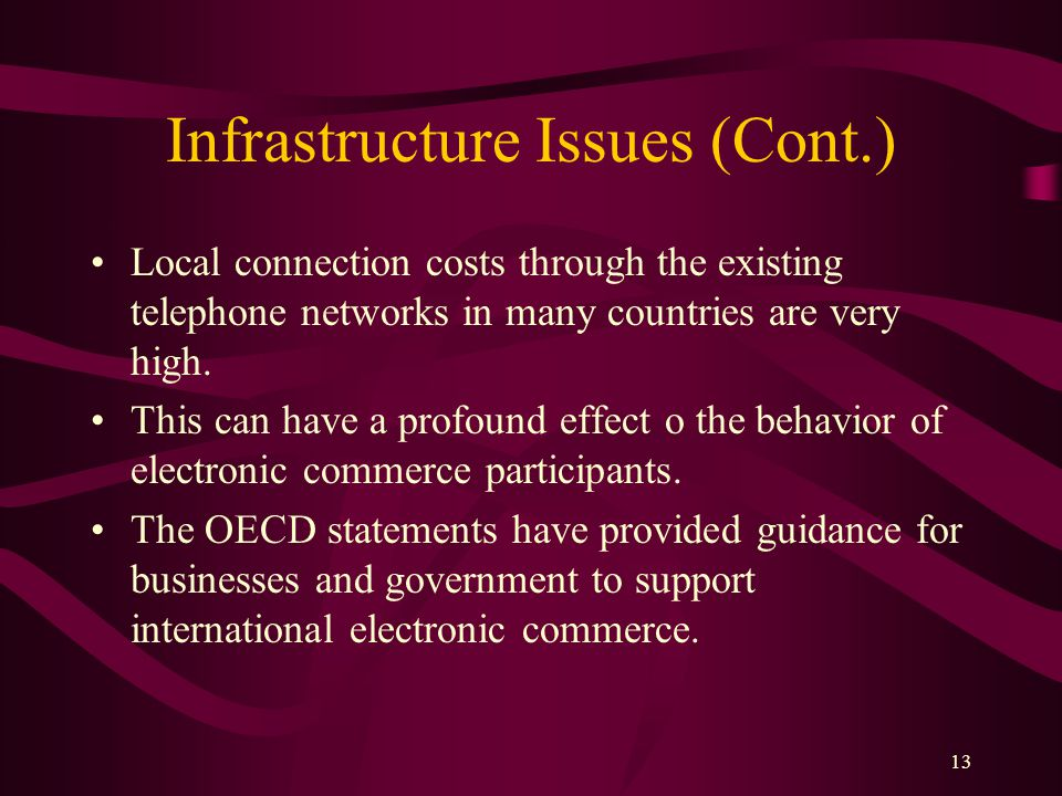 13 Infrastructure Issues (Cont.) Local connection costs through the existing telephone networks in many countries are very high.