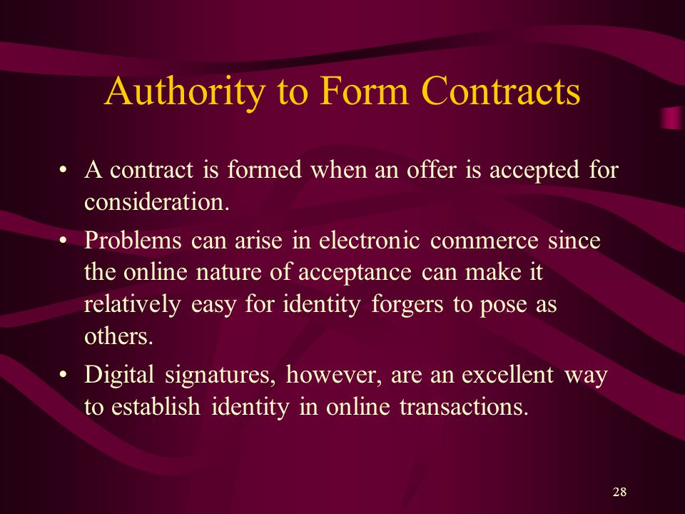 28 Authority to Form Contracts A contract is formed when an offer is accepted for consideration.