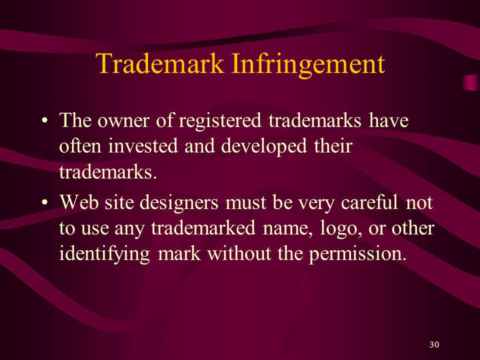 30 Trademark Infringement The owner of registered trademarks have often invested and developed their trademarks.