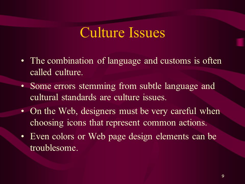 9 Culture Issues The combination of language and customs is often called culture.