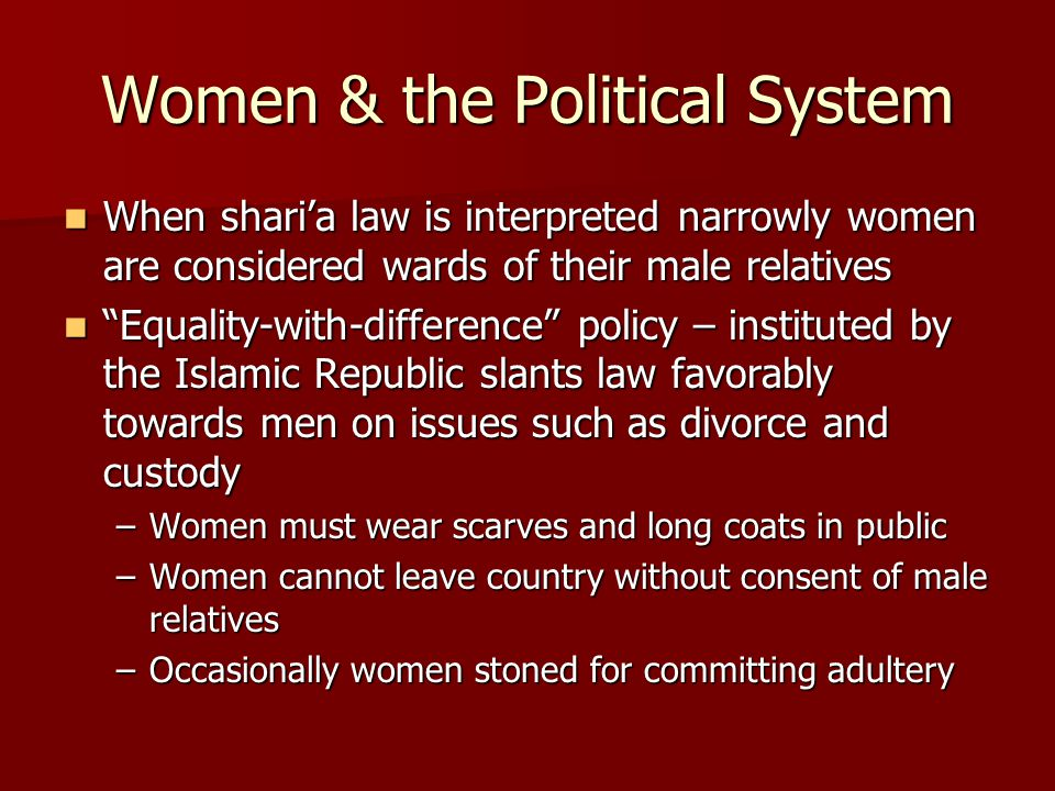 Women & the Political System When shari'a law is interpreted narrowly women are considered wards of their male relatives When shari'a law is interpret