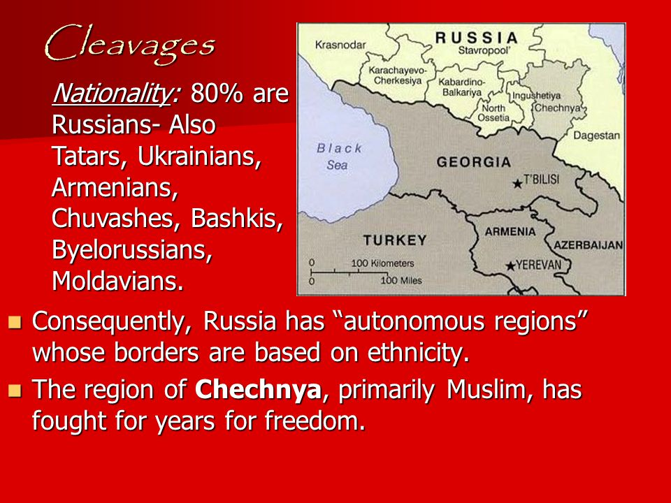 Cleavages Consequently, Russia has autonomous regions whose borders are based on ethnicity.