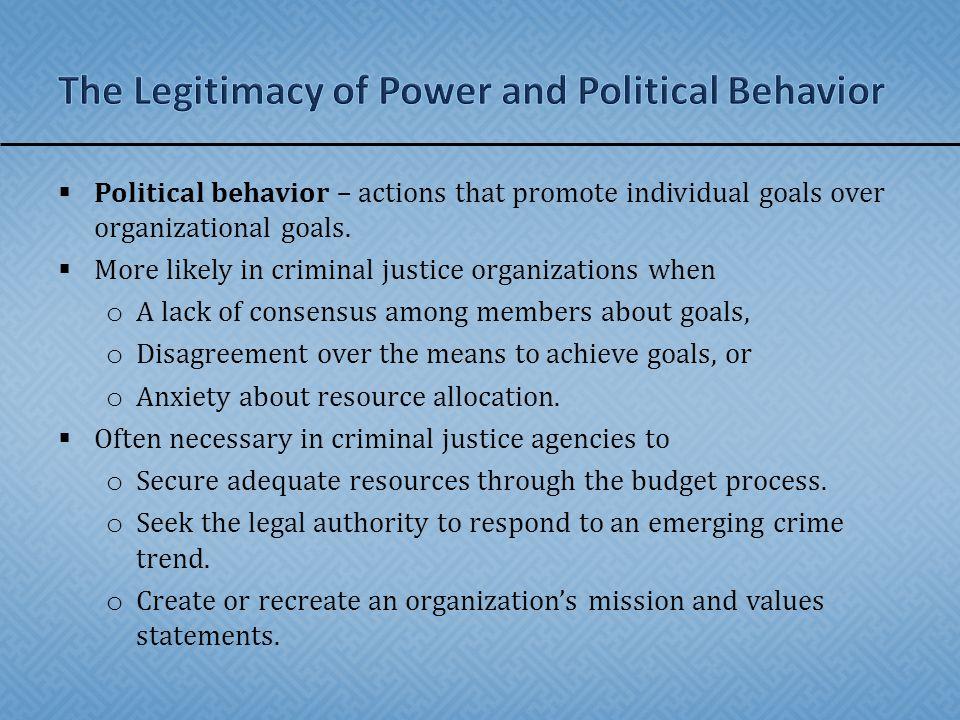  Political behavior – actions that promote individual goals over organizational goals.