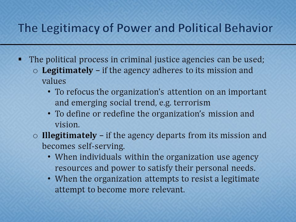  The political process in criminal justice agencies can be used; o Legitimately – if the agency adheres to its mission and values To refocus the organization's attention on an important and emerging social trend, e.g.