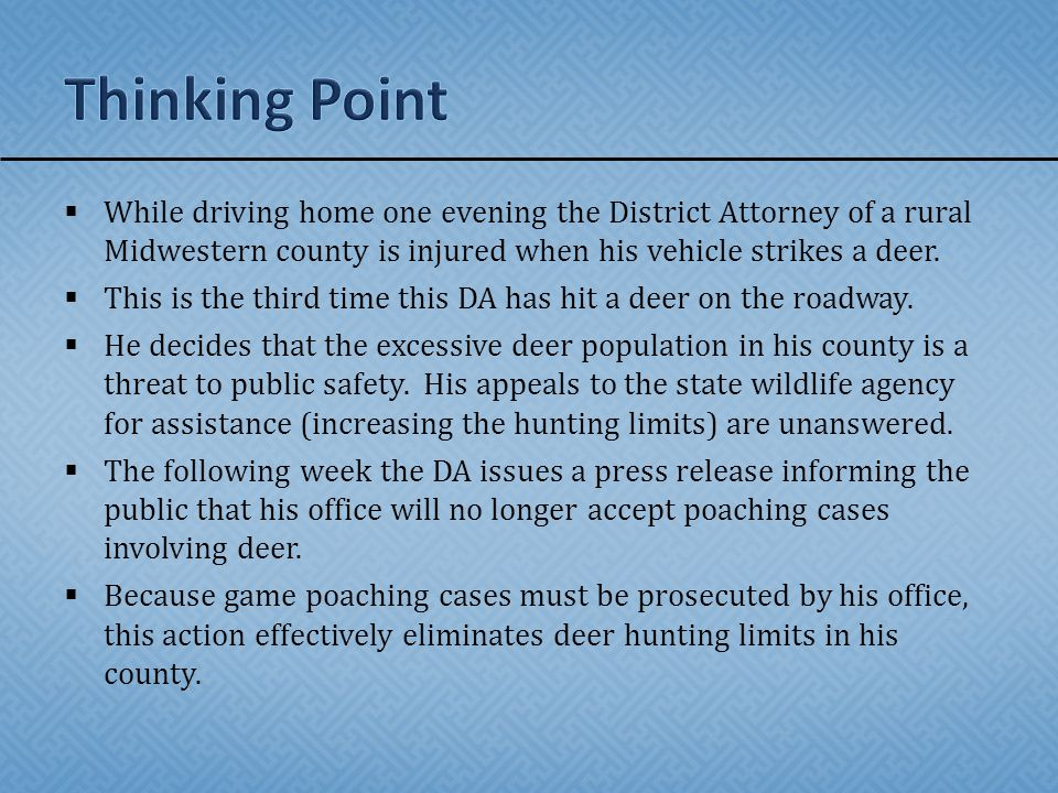  While driving home one evening the District Attorney of a rural Midwestern county is injured when his vehicle strikes a deer.