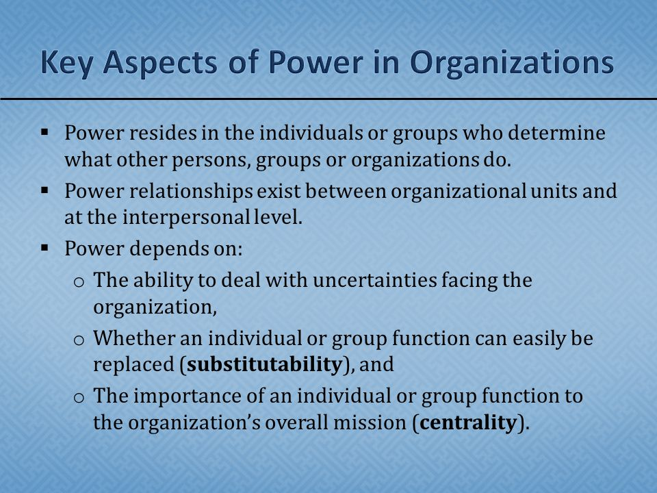  Power resides in the individuals or groups who determine what other persons, groups or organizations do.