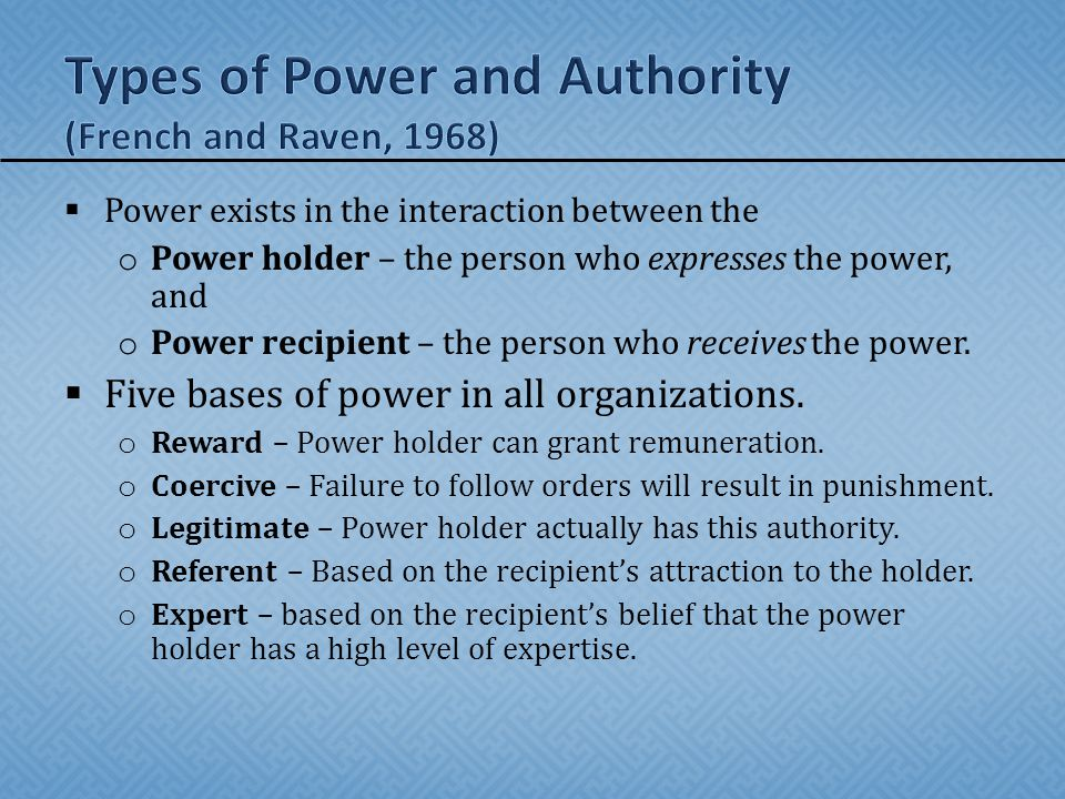  Power exists in the interaction between the o Power holder – the person who expresses the power, and o Power recipient – the person who receives the power.