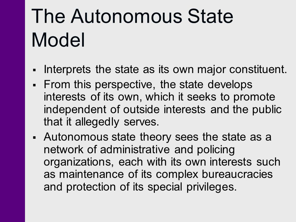 The Autonomous State Model  Interprets the state as its own major constituent.
