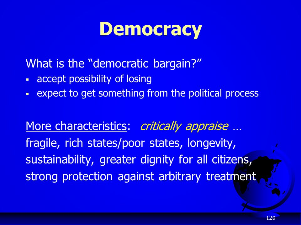 "120 Democracy What is the ""democratic bargain?""  accept possibility of losing  expect to get something from the political process More characteristi"