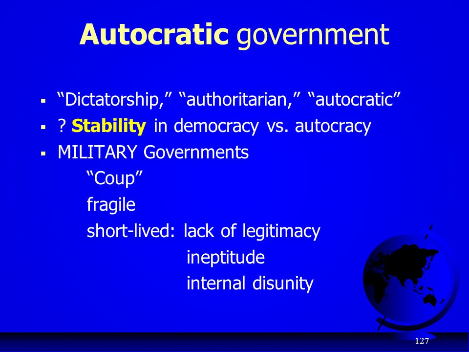 "127 Autocratic government  ""Dictatorship,"" ""authoritarian,"" ""autocratic""  ? Stability in democracy vs. autocracy  MILITARY Governments ""Coup"" fragi"