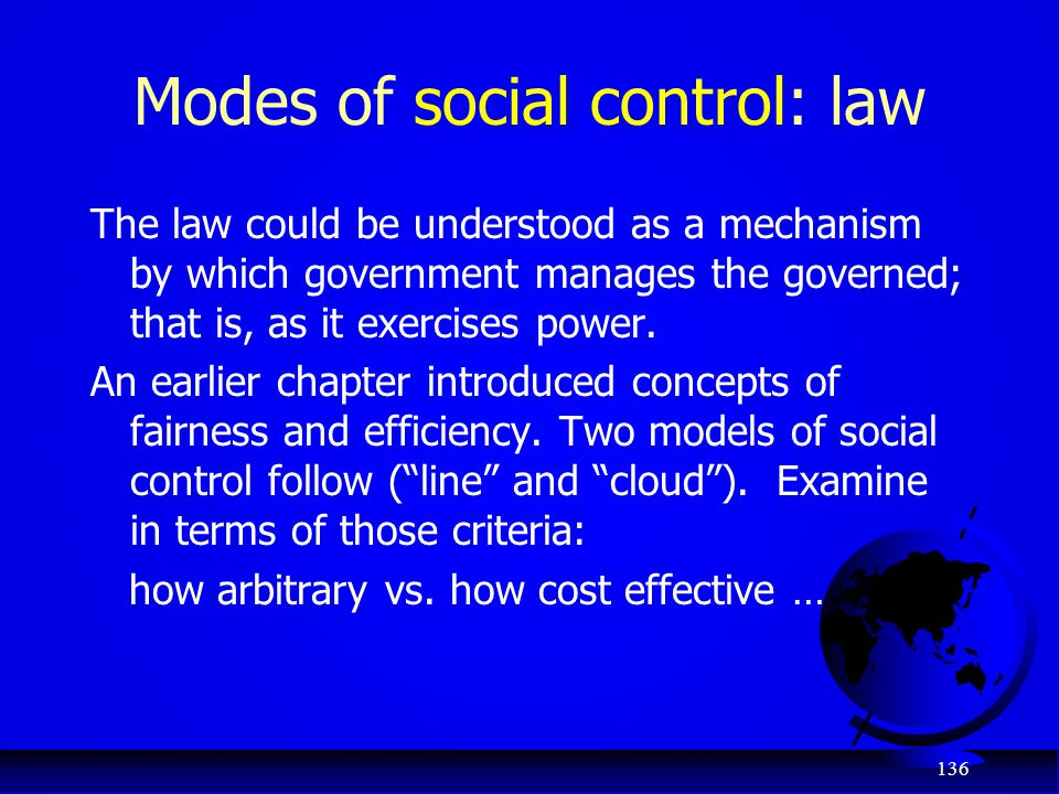 136 Modes of social control: law The law could be understood as a mechanism by which government manages the governed; that is, as it exercises power.