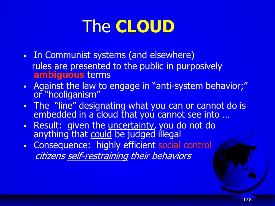 138 The CLOUD  In Communist systems (and elsewhere) rules are presented to the public in purposively ambiguous terms  Against the law to engage in ""
