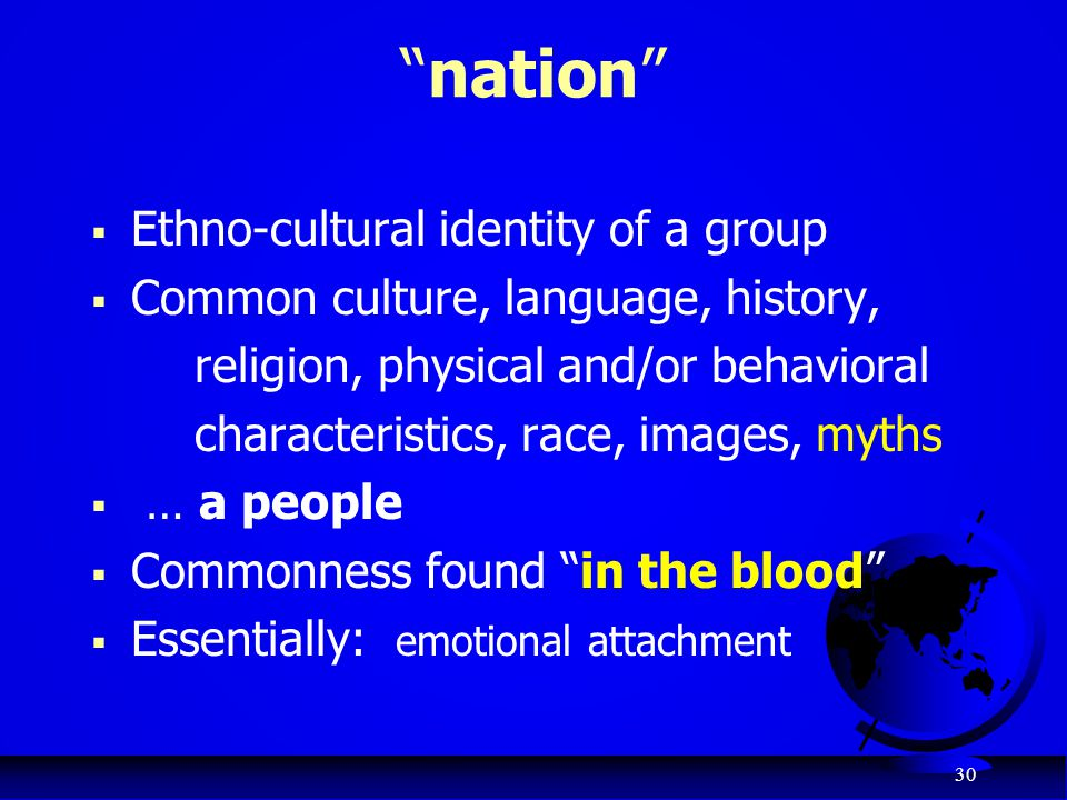 "30 ""nation""  Ethno-cultural identity of a group  Common culture, language, history, religion, physical and/or behavioral characteristics, race, imag"