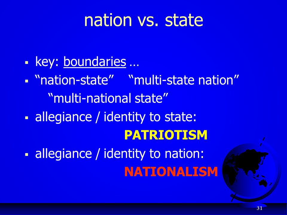 "31 nation vs. state  key: boundaries …  ""nation-state"" ""multi-state nation"" ""multi-national state""  allegiance / identity to state: PATRIOTISM  al"