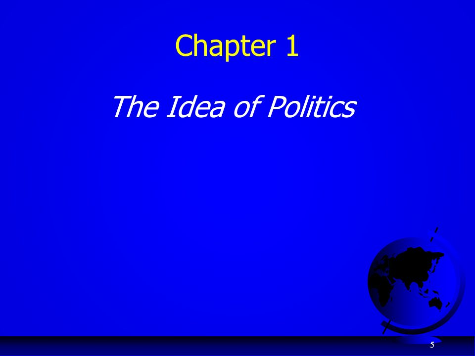 6 POLITICS  Use of power  Production of public choice … the world has proved to be a strange and wonderful place. … one thing that has remained constant is a faith in people's capacity to shape their futures through politics.