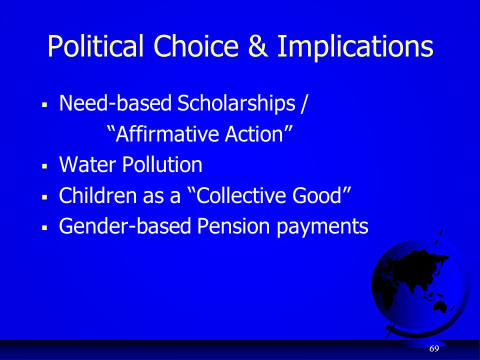 "69 Political Choice & Implications  Need-based Scholarships / ""Affirmative Action""  Water Pollution  Children as a ""Collective Good""  Gender-based"