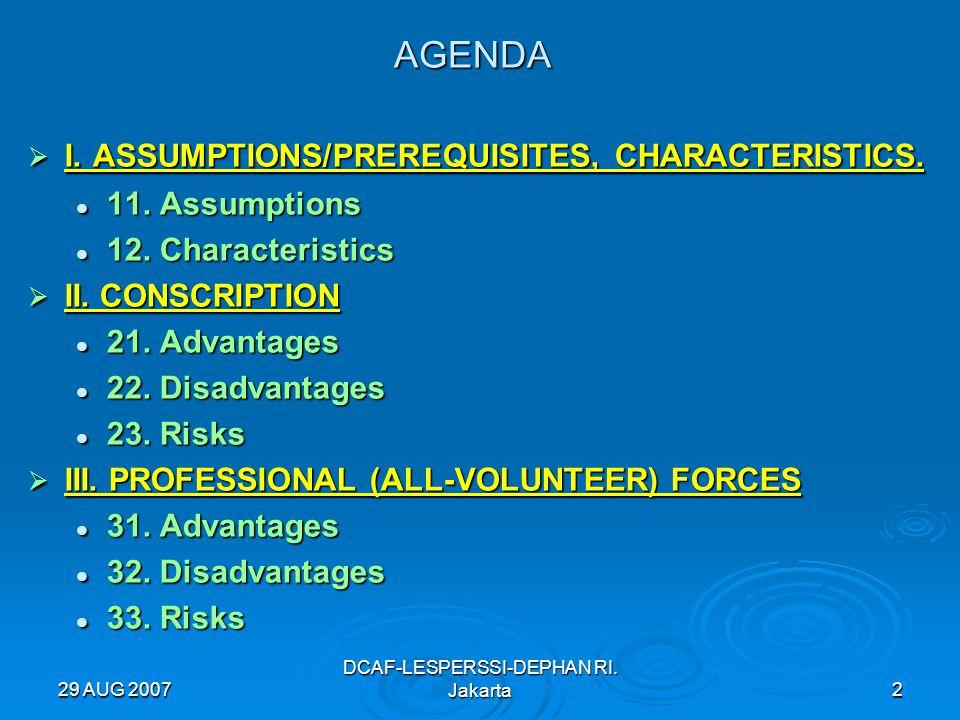 29 AUG 2007 DCAF-LESPERSSI-DEPHAN RI. Jakarta2 AGENDA  I. ASSUMPTIONS/PREREQUISITES, CHARACTERISTICS. 11. Assumptions 11. Assumptions 12. Characteris