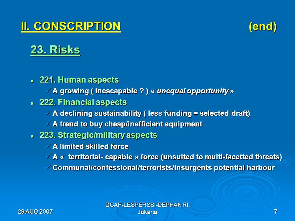 29 AUG 2007 DCAF-LESPERSSI-DEPHAN RI. Jakarta7 II. CONSCRIPTION (end) 23. Risks 221. Human aspects 221. Human aspects A growing ( inescapable ? ) « un