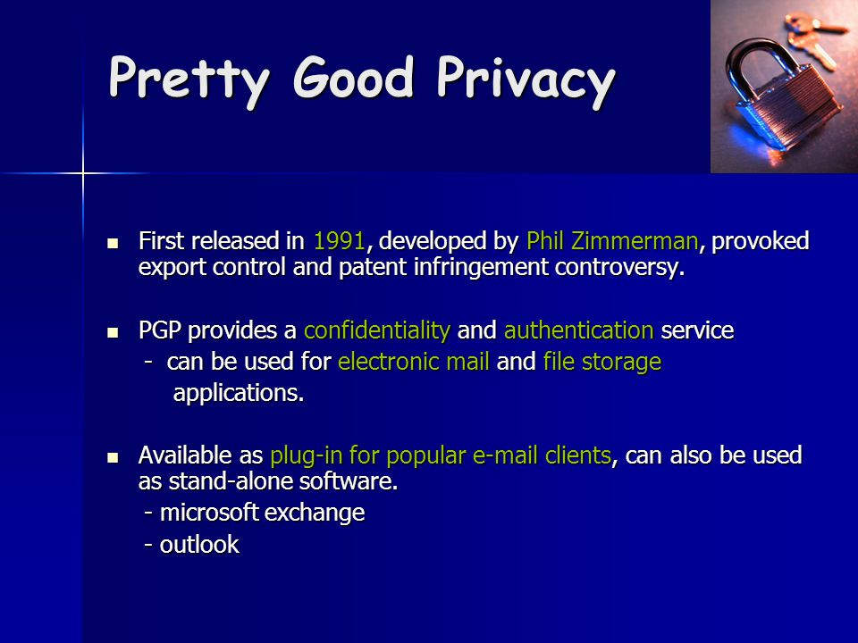 Pretty Good Privacy First released in 1991, developed by Phil Zimmerman, provoked export control and patent infringement controversy.