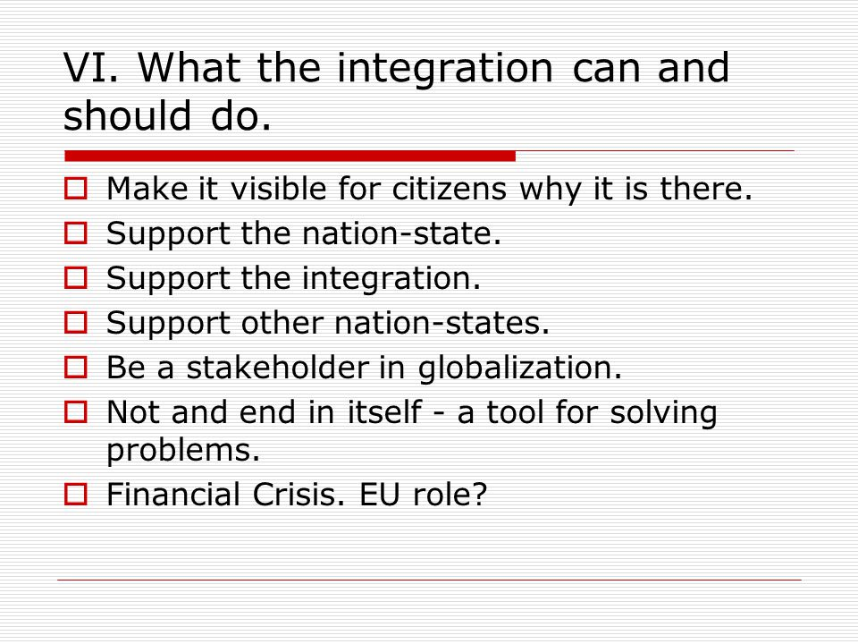VI. What the integration can and should do.  Make it visible for citizens why it is there.