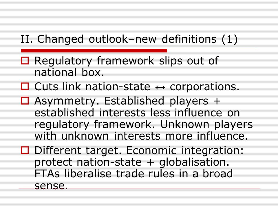 II. Changed outlook–new definitions (1)  Regulatory framework slips out of national box.