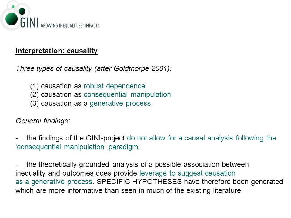 Interpretation: causality Three types of causality (after Goldthorpe 2001): (1)causation as robust dependence (2)causation as consequential manipulation (3)causation as a generative process.