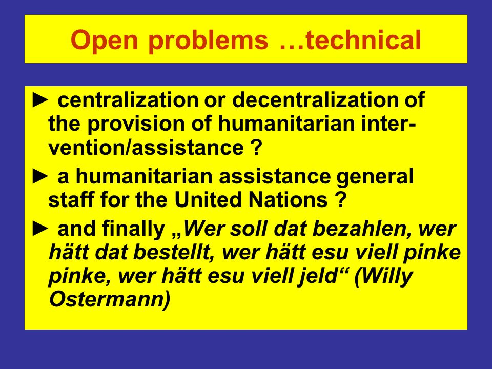 Open problems …technical ► centralization or decentralization of the provision of humanitarian inter- vention/assistance .
