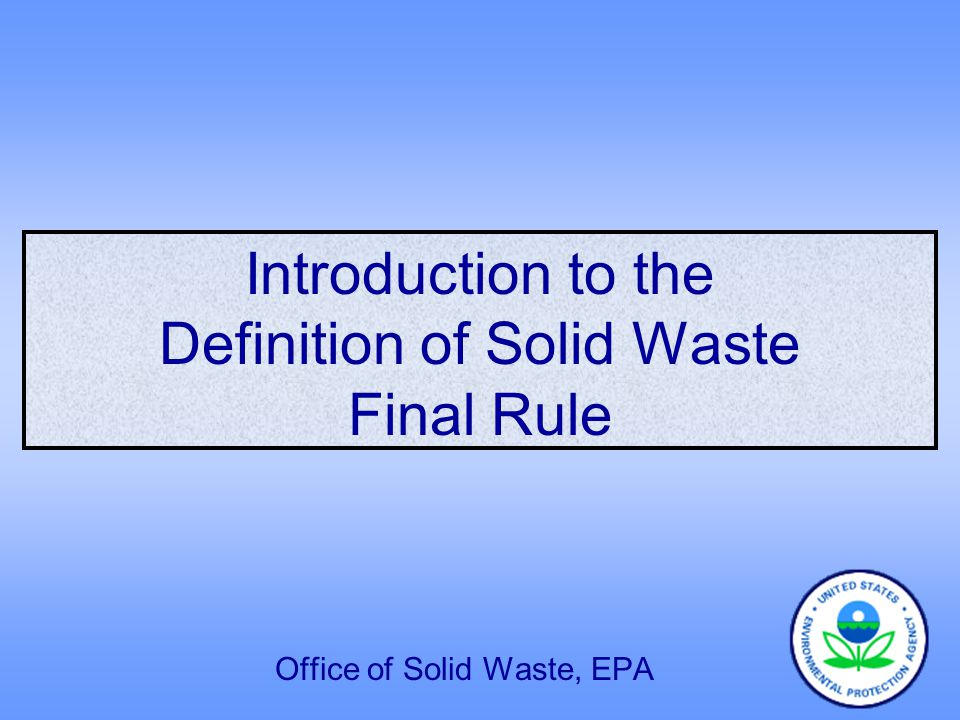 Introduction to the Definition of Solid Waste Final Rule Office of Solid Waste, EPA