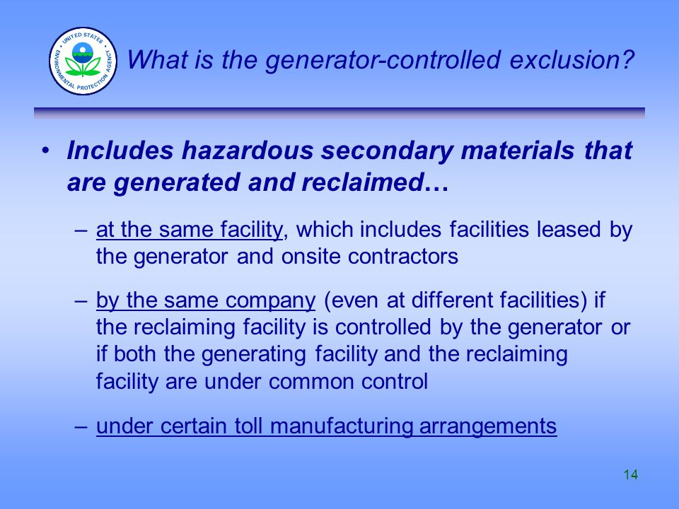 14 Includes hazardous secondary materials that are generated and reclaimed… –at the same facility, which includes facilities leased by the generator a