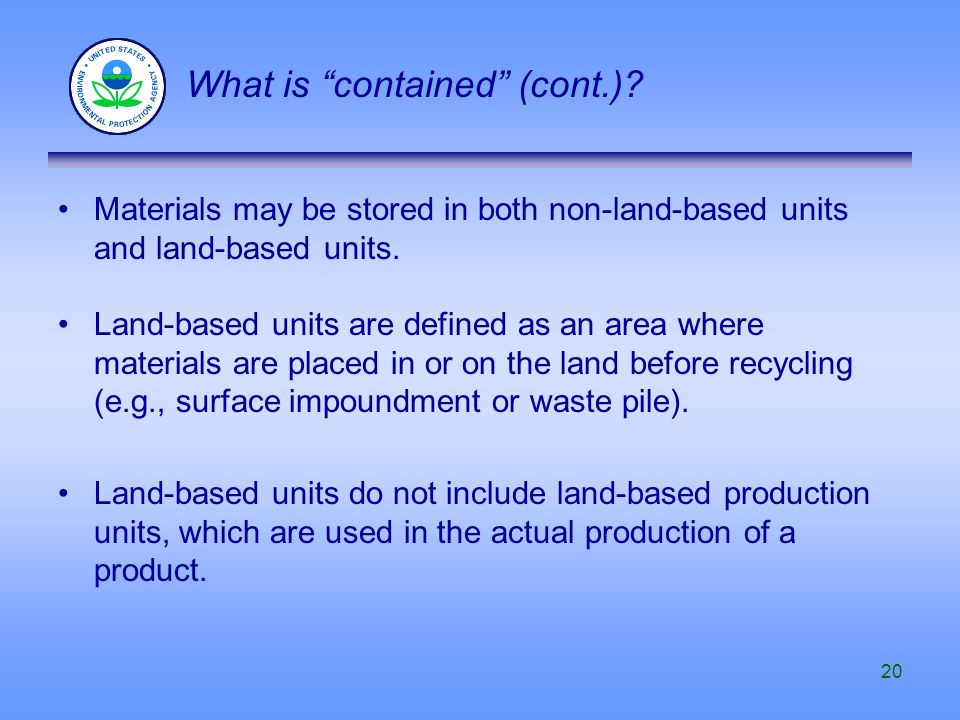 20 Materials may be stored in both non-land-based units and land-based units. Land-based units are defined as an area where materials are placed in or