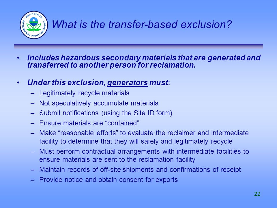 22 Includes hazardous secondary materials that are generated and transferred to another person for reclamation. Under this exclusion, generators must