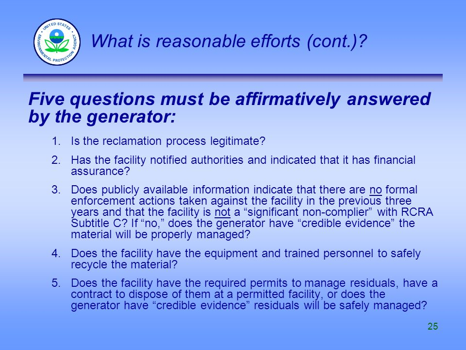 25 Five questions must be affirmatively answered by the generator: 1. Is the reclamation process legitimate? 2.Has the facility notified authorities a