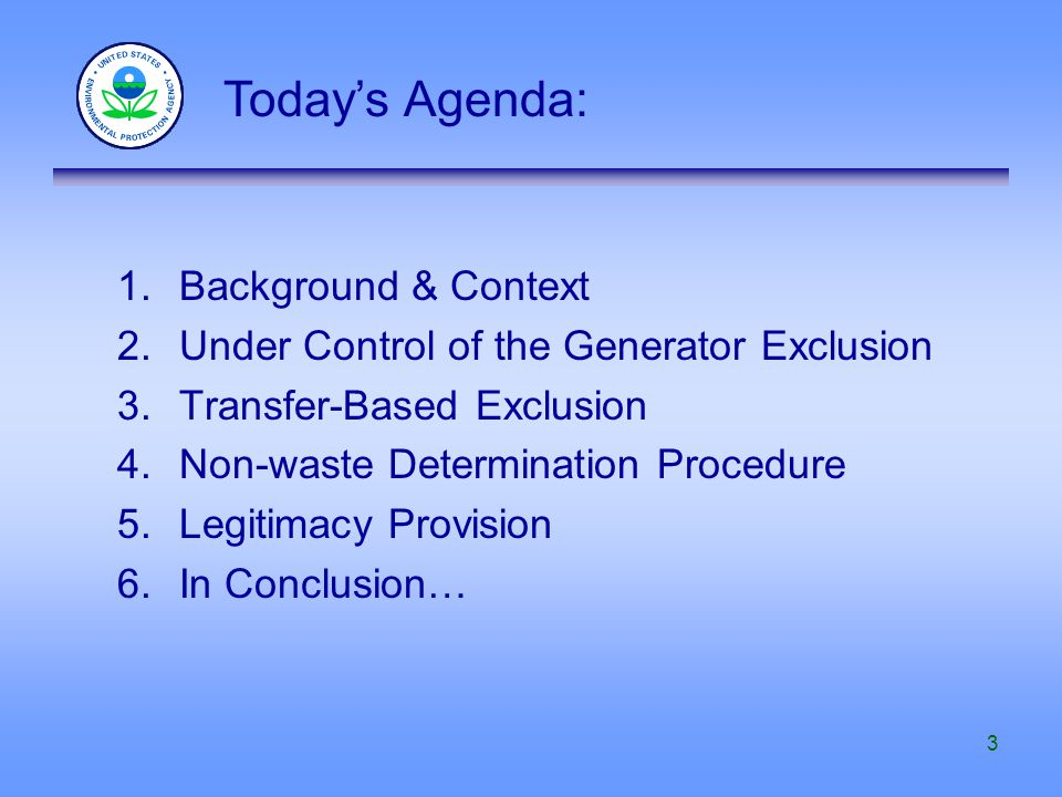 3 1.Background & Context 2.Under Control of the Generator Exclusion 3.Transfer-Based Exclusion 4.Non-waste Determination Procedure 5.Legitimacy Provis