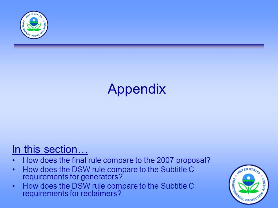 Appendix In this section… How does the final rule compare to the 2007 proposal? How does the DSW rule compare to the Subtitle C requirements for gener