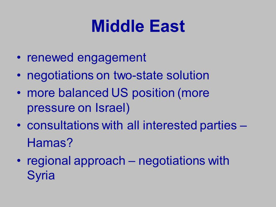 Middle East renewed engagement negotiations on two-state solution more balanced US position (more pressure on Israel) consultations with all intereste