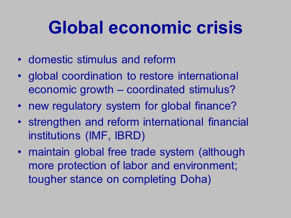 Global economic crisis domestic stimulus and reform global coordination to restore international economic growth – coordinated stimulus.