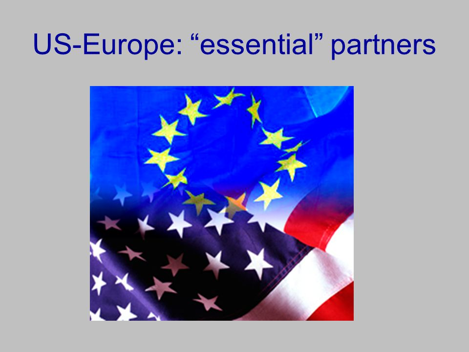 "US-Europe: ""essential"" partners"