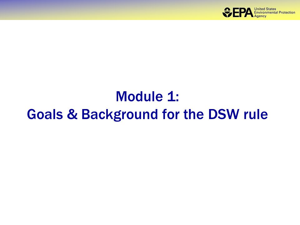 Module 1: Goals & Background for the DSW rule