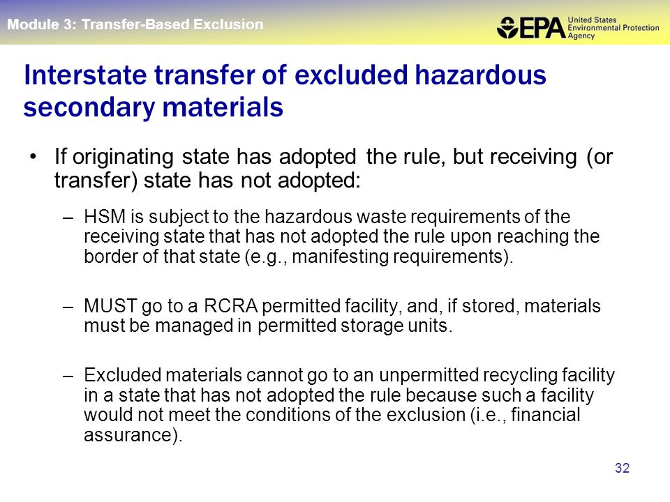 32 If originating state has adopted the rule, but receiving (or transfer) state has not adopted: –HSM is subject to the hazardous waste requirements o